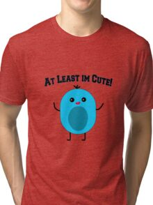At Least Im Cute! Cute Character! Tri-blend T-Shirt