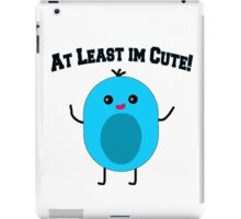 At Least Im Cute! Cute Character! iPad Case/Skin