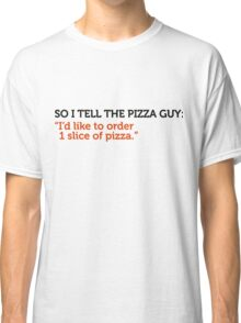 Delivery service jokes - A slice of pizza please! Classic T-Shirt