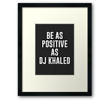Be as positive as DJ Khaled (white font) Framed Print
