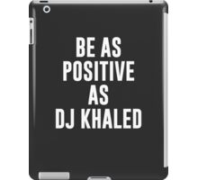 Be as positive as DJ Khaled (white font) iPad Case/Skin