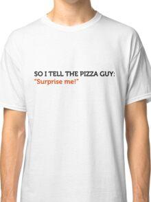Delivery service jokes - Surprise me! Classic T-Shirt