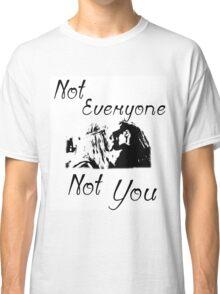 Clexa- Not Everyone Not You Classic T-Shirt