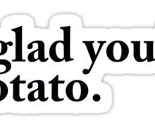 I am glad you liked my potato. Sticker
