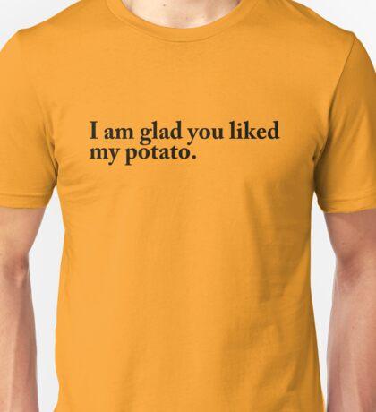 I am glad you liked my potato. Unisex T-Shirt