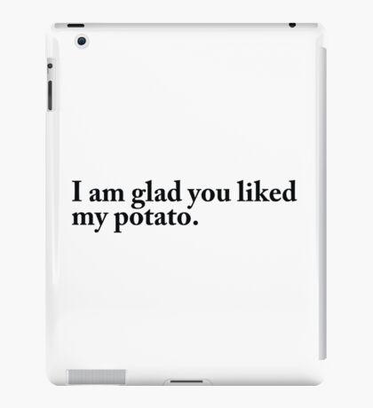 I am glad you liked my potato. iPad Case/Skin
