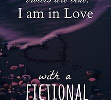 roses are red, violets are blue, I AM IN LOVE WITH A FICTIONAL CHARACTER #3 by FandomizedRose