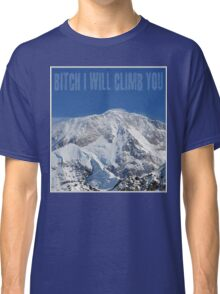 Funny Music Lyrics- Bitch I Will Climb You Classic T-Shirt