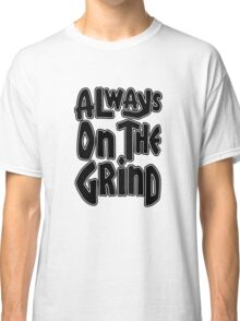 Always On The Grind - Black Classic T-Shirt