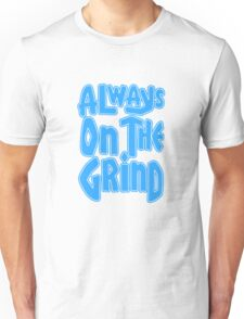 Always On The Grind - Blue Unisex T-Shirt