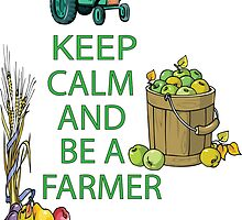 Keep Calm and Be a Farmer by Michael Moriarty