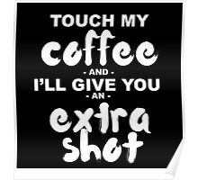 Touch My Coffee and I'll Give You an Extra Shot Poster