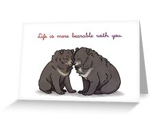 Life is more bearable with you Greeting Card