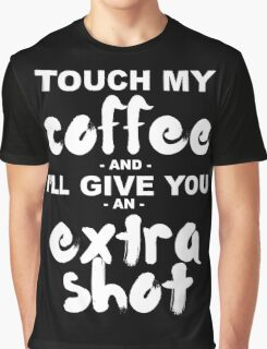 Touch My Coffee and I'll Give You an Extra Shot Graphic T-Shirt
