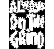 Always On The Grind - White Photographic Print