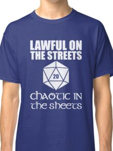 Lawful On The Streets Chaotic In The Sheets Classic T-Shirt