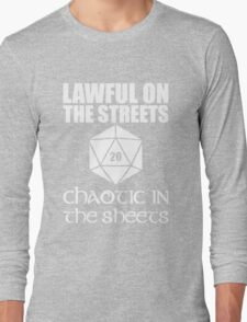 Lawful On The Streets Chaotic In The Sheets Long Sleeve T-Shirt