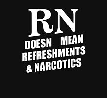 RN Doesn't Mean Refreshments and Narcotics Unisex T-Shirt