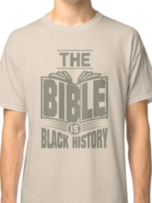 The Bible is Black History | Hebrew Israelite Clothing Classic T-Shirt