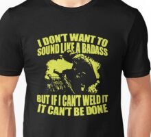 WELDER IF I CAN'T WELD IT IT CAN'T BE DONE Unisex T-Shirt