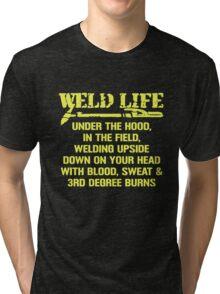 WELDER LIFE BLOOD SWEAT AND 3RD DEGREE BURNS Tri-blend T-Shirt