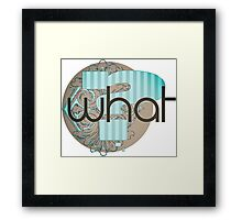 What ? - Modern Cool Gifts Design Framed Print