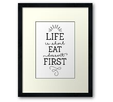 Life is short, eat dessert first! Modern Calligraphy Framed Print