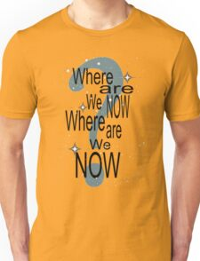 Where Are We Now? ... T-Shirt