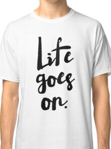 Life Goes On | Rustic Brush Calligraphy Classic T-Shirt