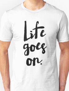 Life Goes On   Rustic Brush Calligraphy Unisex T-Shirt
