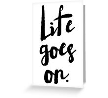 Life Goes On | Rustic Brush Calligraphy Greeting Card