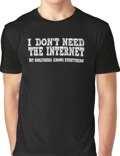 Don't Need Internet Girlfriend Knows Everything Graphic T-Shirt