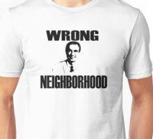 Wrong Neighborhood Unisex T-Shirt