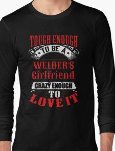 Tough Enough To Be A Welder's Girlfriend Long Sleeve T-Shirt
