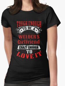 Tough Enough To Be A Welder's Girlfriend Womens Fitted T-Shirt