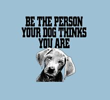 Be the person your dog thinks you are Unisex T-Shirt