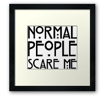 Normal people scare me white Framed Print