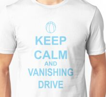 Keep Calm and Vanishing Drive  Unisex T-Shirt