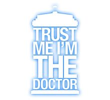 Trust Me , I'm The Doctor Photographic Print
