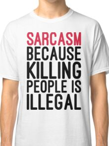 Sarcasm Funny Quote Classic T-Shirt