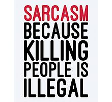 Sarcasm Funny Quote Photographic Print