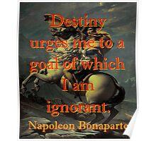 Destiny Urges Me To A Goal - Napoleon Poster