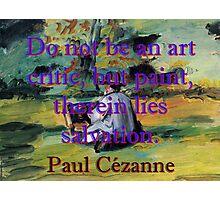 Do Not Be An Art Critic - Paul Cezanne Photographic Print