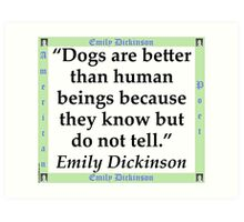 Dogs Are Better - Dickinson Art Print