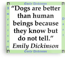 Dogs Are Better - Dickinson Metal Print