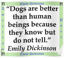 Dogs Are Better - Dickinson Poster
