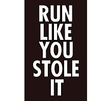 Run like you stole it (white) Photographic Print