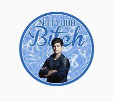Alec Lightwood - Not your bitch Unisex T-Shirt