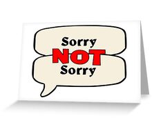 Sorry NOT Sorry Greeting Card
