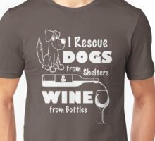 I Reescue Dogs From Shelters & Wine From Bottles Unisex T-Shirt
